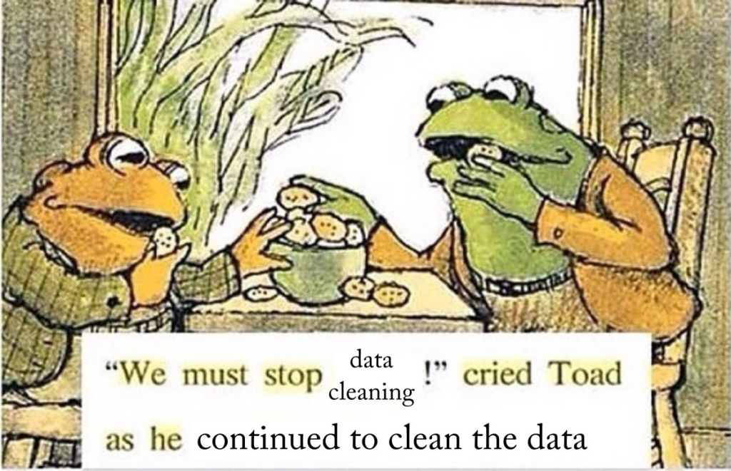 """An illustration from the Frog and Toad children's books, where Frog and Toat are eating cookies. The caption has been altered to say """"We must stop data cleaning!"""" cried Toad as he continued to clean the data."""